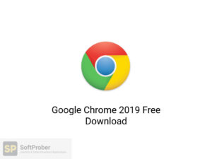 Google Chrome 2019 Latest Version Download-Softprober.com