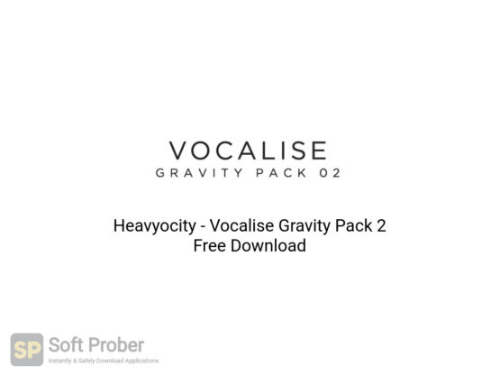 Heavyocity Vocalise Gravity Pack 2 Free Download-Softprober.com