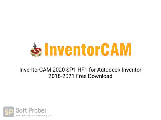 InventorCAM 2020 SP1 HF1 for Autodesk Inventor 2018 2021 Free Download-Softprober.com