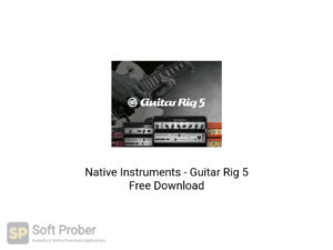 Native Instruments Guitar Rig 5 Free Download-Softprober.com