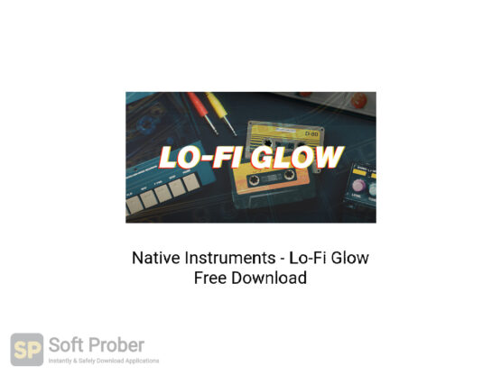 Native Instruments LoFi Glow Free Download-Softprober.com