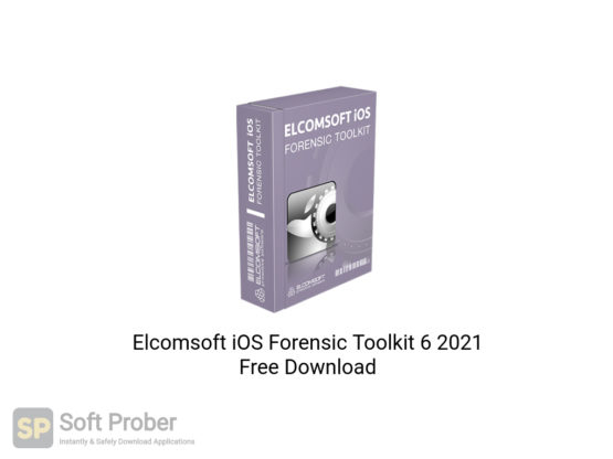 Elcomsoft iOS Forensic Toolkit 6 2021 Free Download-Softprober.com