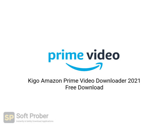 Kigo Amazon Prime Video Downloader 2021 Free Download-Softprober.com