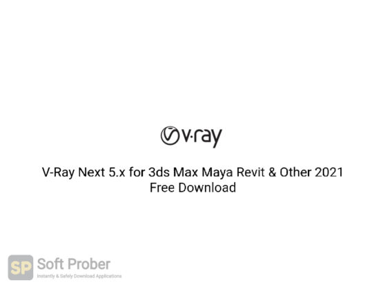 V Ray Next 5.x for 3ds Max Maya Revit & Other 2021 Free Download-Softprober.com