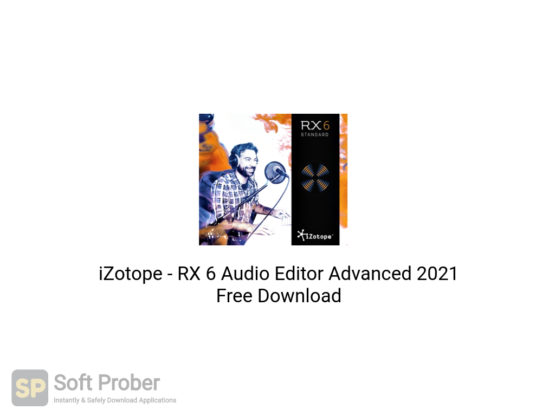 iZotope RX 6 Audio Editor Advanced 2021 Free Download-Softprober.com