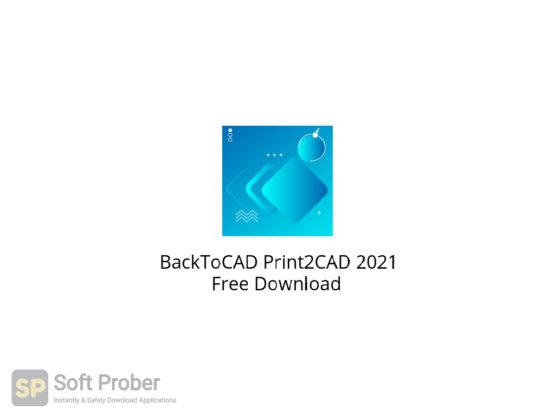 BackToCAD Print2CAD 2021 Free Download-Softprober.com