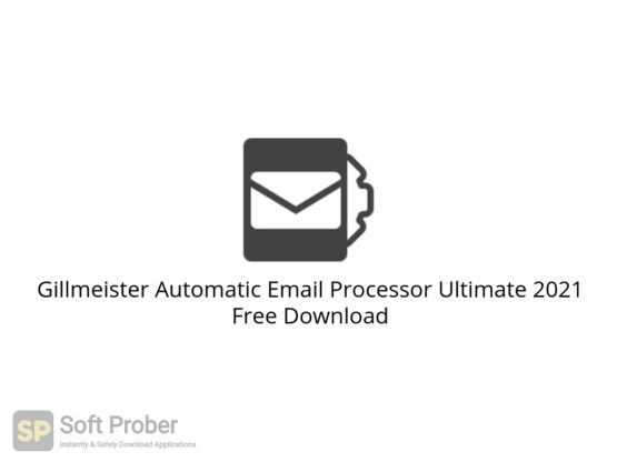 Gillmeister Automatic Email Processor Ultimate 2021 Free Download-Softprober.com