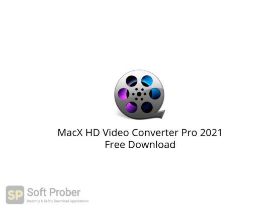 MacX HD Video Converter Pro 2021 Free Download-Softprober.com
