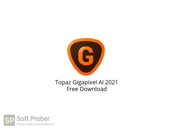 Topaz Gigapixel AI 2021 Free Download-Softprober.com