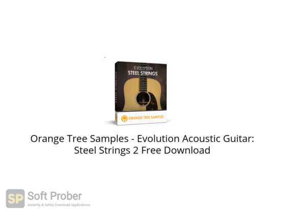 Orange Tree Samples Evolution Acoustic Guitar: Steel Strings 2 Free Download-Softprober.com