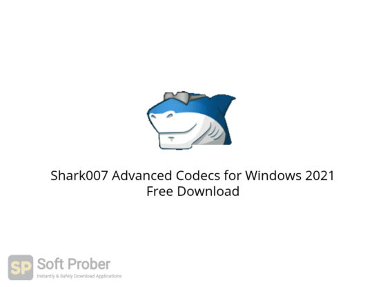 Shark007 Advanced Codecs for Windows 2021 Free Download-Softprober.com