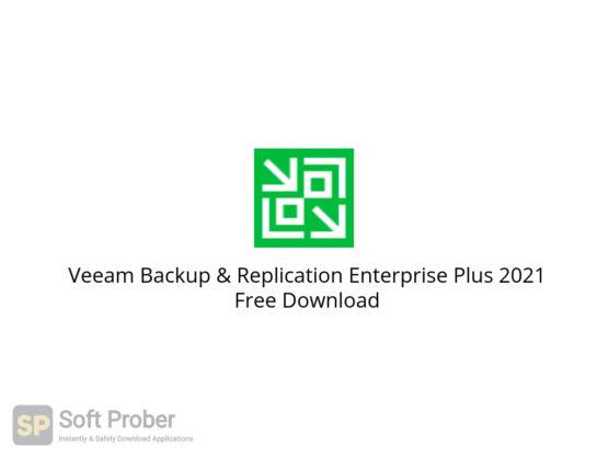 Veeam Backup & Replication Enterprise Plus 2021 Free Download-Softprober.com