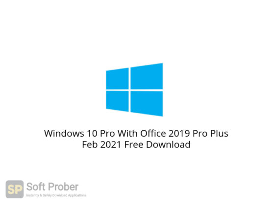 Windows 10 Pro With Office 2019 Pro Plus Feb 2021 Free Download-Softprober.com