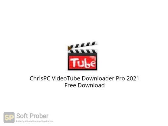 ChrisPC VideoTube Downloader Pro 2021 Free Download-Softprober.com