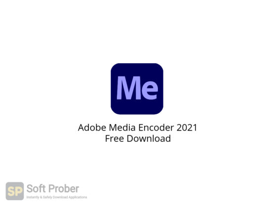 Adobe Media Encoder 2021 Free Download-Softprober.com