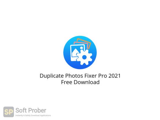 Duplicate Photos Fixer Pro 2021 Free Download-Softprober.com