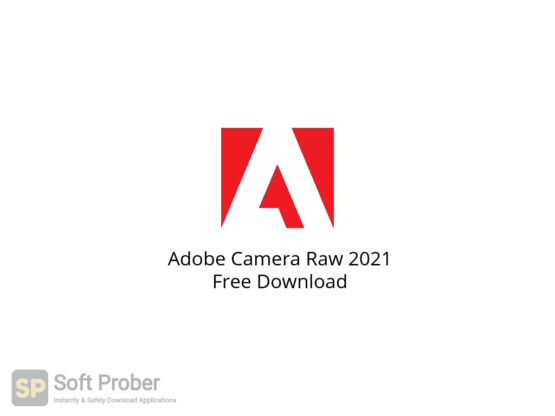 Adobe Camera Raw 2021 Free Download-Softprober.com