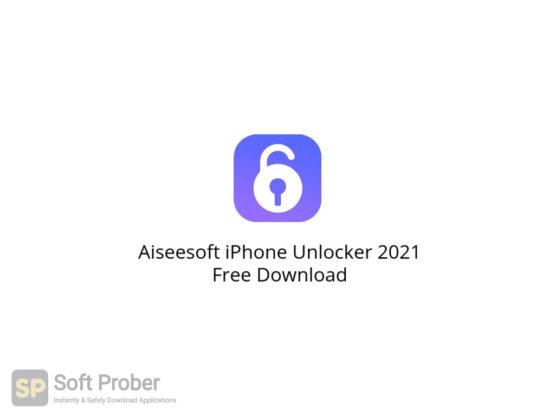 Aiseesoft iPhone Unlocker 2021 Free Download-Softprober.com