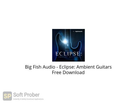 Big Fish Audio Eclipse: Ambient Guitars Free Download-Softprober.com