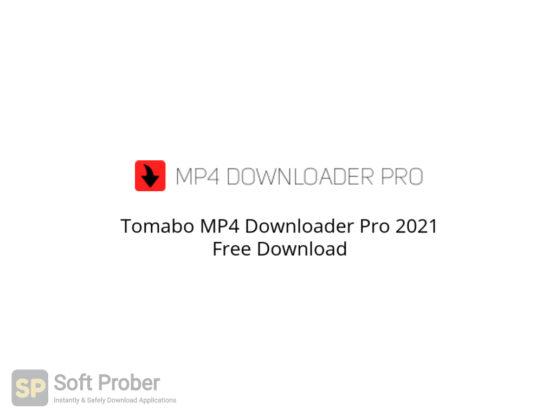 Tomabo MP4 Downloader Pro 2021 Free Download-Softprober.com