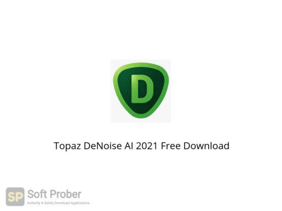 Topaz DeNoise AI 2021 Free Download-Softprober.com