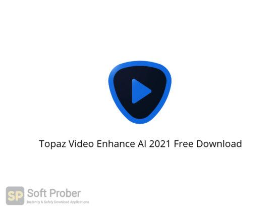 Topaz Video Enhance AI 2021 Free Download-Softprober.com