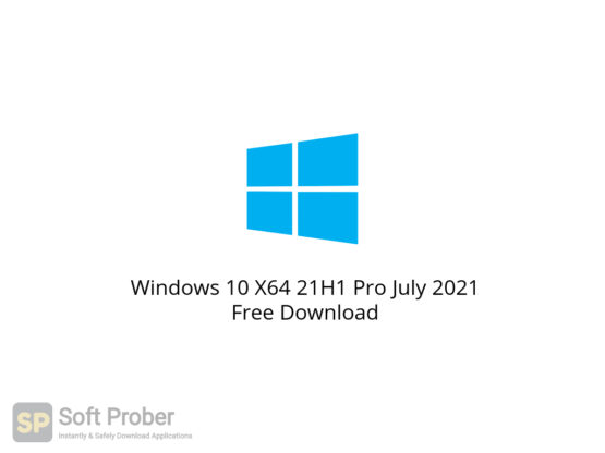 Windows 10 X64 21H1 Pro July 2021 Free Download-Softprober.com