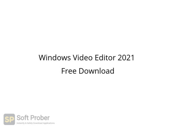 Windows Video Editor 2021 Free Download-Softprober.com