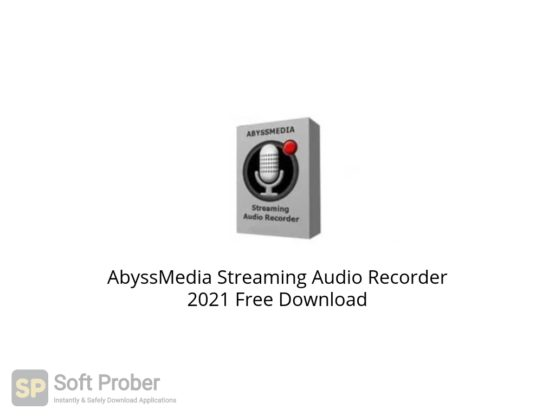 AbyssMedia Streaming Audio Recorder 2021 Free Download Softprober.com