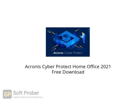 Acronis Cyber Protect Home Office 2021 Free Download Softprober.com