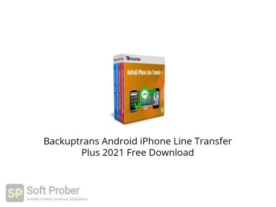 Backuptrans Android iPhone Line Transfer Plus 2021 Free Download Softprober.com