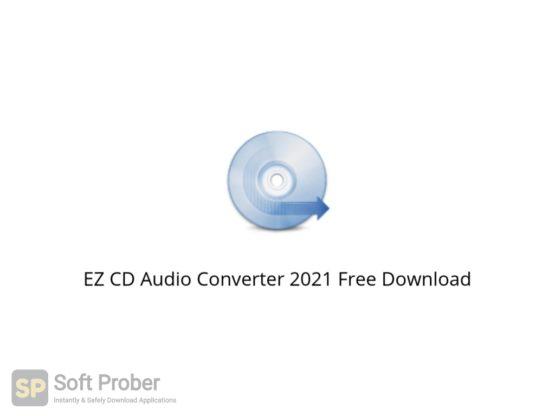 EZ CD Audio Converter 2021 Free Download Softprober.com
